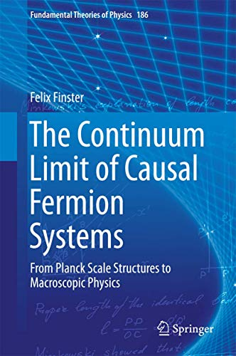 The Continuum Limit of Causal Fermion Systems: From Planck Scale Structures to Macroscopic Physics (Fundamental Theories of Physics)