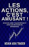 Les actions, c'est amusant !: Devenir libre financièrement avec les revenus de dividendes