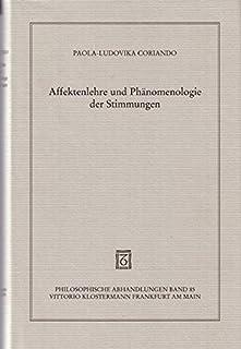 Affektenlehre und Phänomenologie der Stimmungen: Wege einer Ontologie und Ethik des Emotionalen (Philosophische Abhandlungen)