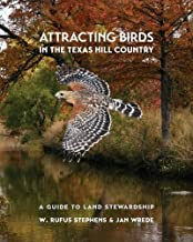 Attracting Birds in the Texas Hill Country: A Guide to Land Stewardship (Myrna and David K. Langford Books on Working Lands)