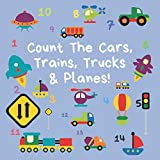 Count The Cars, Trains, Trucks & Planes: A Fun Activity Book For 2-5 Year Olds