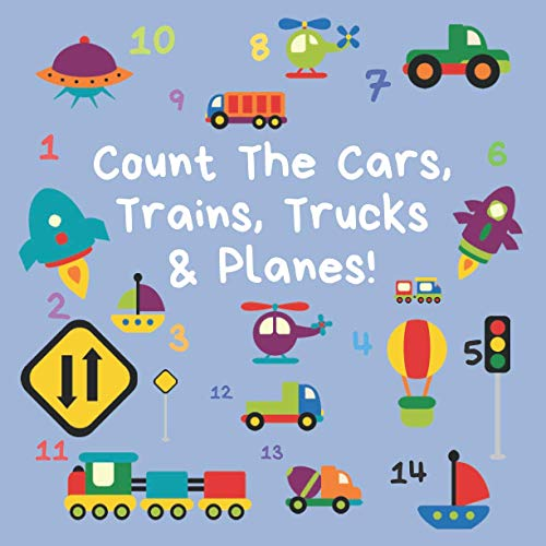 Count The Cars, Trains, Trucks & Planes: A Fun Activity Book For 2-5 Year...