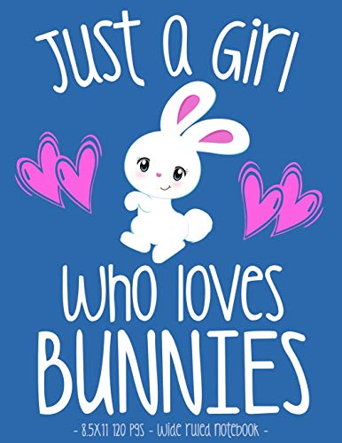 JUST A GIRL WHO LOVES BUNNIES: School Notebook Bunny Rabbit Lover Gift 8.5x11 Wide Ruled (Bunny Rabbit Lovers)