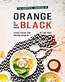 The Unofficial Cookbook of Orange is the New Black: Food from The Inside World
