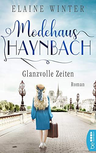 Modehaus Haynbach - Glanzvolle Zeiten (Die Geschichte der Familie Haynbach 3)