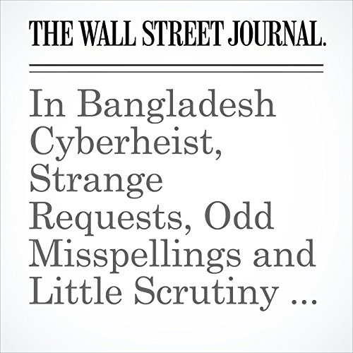 In Bangladesh Cyberheist, Strange Requests, Odd Misspellings and Little Scrutiny by Fed cover art