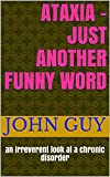 ATAXIA - Just Another Funny Word: an irreverent look at a chronic disorder