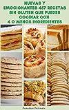 Nuevas Y Emocionantes 457 Recetas Sin Gluten Que Puedes Cocinar Con 4 O Menos Ingredientes : Recetas Para El Desayuno, El Almuerzo, Vegetariano, Ensalada, Sopa, Aperitivos, Arroz, Frijoles, Salsa