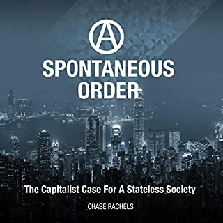 A Spontaneous Order     The Capitalist Case for a Stateless Society              By:                                                                                                                                 Chase Rachels                               Narrated by:                                                                                                                                 Graham Wright                      Length: 15 hrs and 7 mins     61 ratings     Overall 4.3