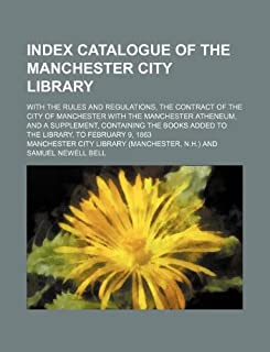 Index Catalogue of the Manchester City Library; With the Rules and Regulations Contract of the City of Manchester with the...