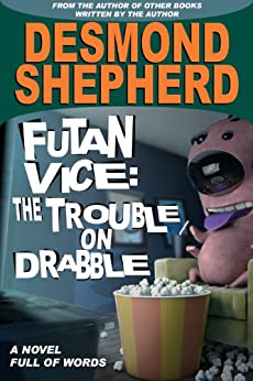 Futan Vice: The Trouble On Drabble by [Desmond Shepherd]