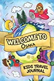 Welcome to Osaka Kids Travel Journal: 6x9 Children Travel Notebook and Diary I Fill out and Draw I With prompts I Perfect Gift for your child for your holidays in Osaka (Japan)