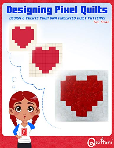 Designing Pixel Quilts: Design and Create your own Pixelated Quilt Patterns (English Edition)