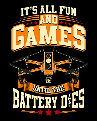 It's All Fun And Games Until The Battery Dies: Funny It's All Fun And Games Until The Battery Dies Drone 2021-2022 Weekly Planner & Gratitude Journal ... Notes, Thankfulness Reminders & To Do