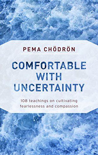 Comfortable with Uncertainty: 108 Teachings on Cultivating Fearlessness and Compassion (English Edition)