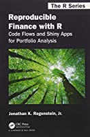 Reproducible Finance with R: Code Flows and Shiny Apps for Portfolio Analysis (Chapman & Hall/CRC The R Series)