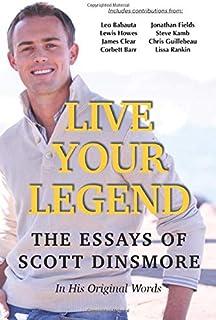 Live Your Legend: The Essays of Scott Dinsmore: In His Original Words