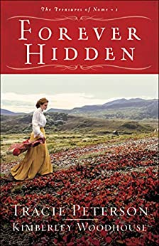 Forever Hidden (The Treasures of Nome Book #1) by [Tracie Peterson, Kimberley Woodhouse]