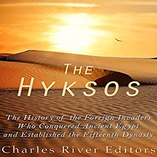 The Hyksos     The History of the Foreign Invaders Who Conquered Ancient Egypt and Established the Fifteenth Dynasty              By:                                                                                                                                 Charles River Editors                               Narrated by:                                                                                                                                 Colin Fluxman                      Length: 1 hr and 14 mins     26 ratings     Overall 4.2