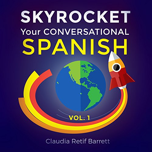 SkyRocket Your Conversational Spanish, Volume 1                   By:                                                                                                                                 Claudia Retif Barrett                               Narrated by:                                                                                                                                 Claudia Retif Barrett,                                                                                        Rebecca María                      Length: 8 hrs and 17 mins     26 ratings     Overall 3.8