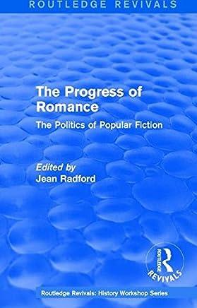 Routledge Revivals: The Progress of Romance (1986): The Politics of Popular Fiction