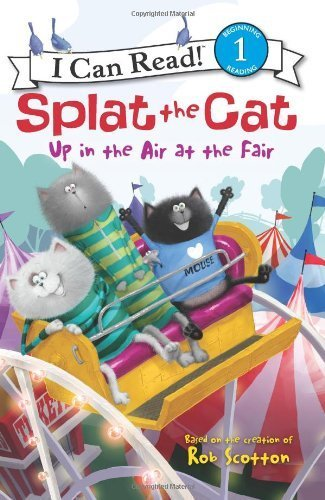 Splat the Cat: Up in the Air at the Fair (I Can Read Book 1) by Scotton, Rob (2014) Paperback