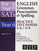 Ks2 Sats English Grammar, Punctuation & Spelling Practice Test Papers 5, 6, 7 & 8 for the New National Curriculum 2018 & Onwards: Year 6, Ages 10-11 (Sats Essentials)
