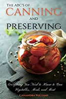 The ABC'S of Canning and Preserving: Everything You Need to Know to Can Vegetables, Meals and Meats