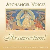 Resurrection! Orthodox Chants & Hymns of Holy Pasc