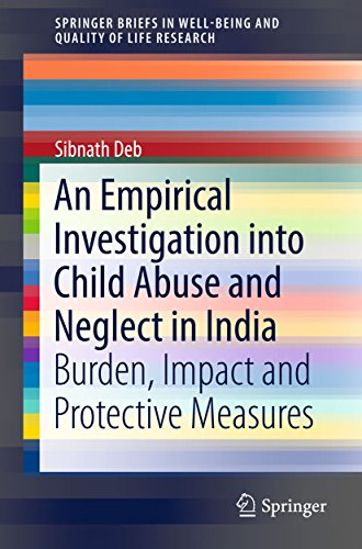 An Empirical Investigation into Child Abuse and Neglect in India: Burden, Impact and Protective Measures (SpringerBriefs in Well-Being and Quality of Life Research) (English Edition)