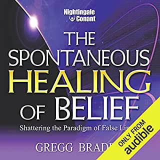 The Spontaneous Healing of Belief     Shattering the Paradigm of False Limits              Written by:                                                                                                                                 Dr. Gregg Braden                               Narrated by:                                                                                                                                 Dr. Gregg Braden                      Length: 5 hrs and 20 mins     6 ratings     Overall 5.0