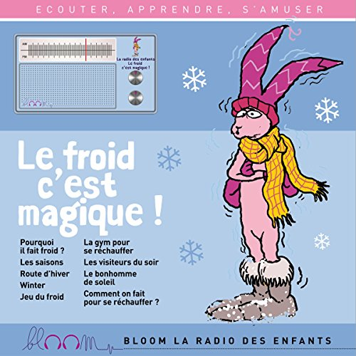 Le froid c'est magique !     Bloom - la radio des enfants              De :                                                                                                                                 Joséphine Lebard,                                                                                        Jessica Cymerman,                                                                                        Lauriane Bénard,                   and others                          Lu par :                                                                                                                                 Joris Avodo,                                                                                        Anna Flori-Lamour,                                                                                        Lauriane Bénard,                   and others                 Durée : 51 min     1 notation     Global 5,0
