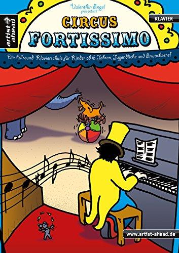 Circus Fortissimo: Die Allround-Klavierschule für Kinder ab 6 Jahren, Jugendliche & Erwachsene. Lehrbuch für Piano. Klaviernoten. Musiknoten. Klavierstücke. Kinderlieder. Spielbuch.