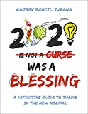 2020 was a blessing: A definitive guide to thrive in the new normal (English Edition)