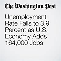 Unemployment Rate Falls to 3.9 Percent as U.S. Economy Adds 164,000 Jobs's image