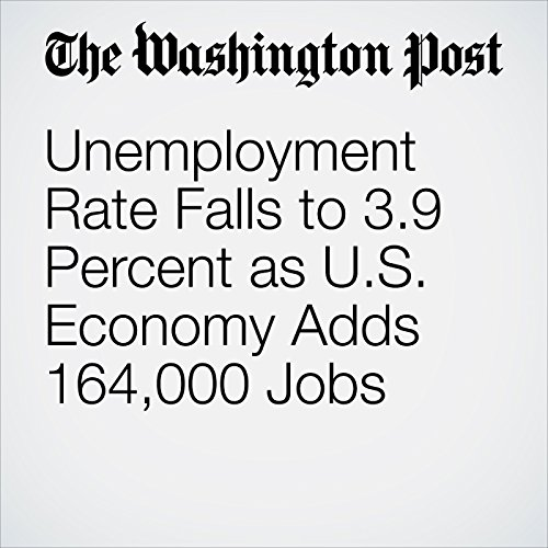 Unemployment Rate Falls to 3.9 Percent as U.S. Economy Adds 164,000 Jobs copertina