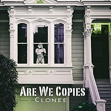 Are We Copies