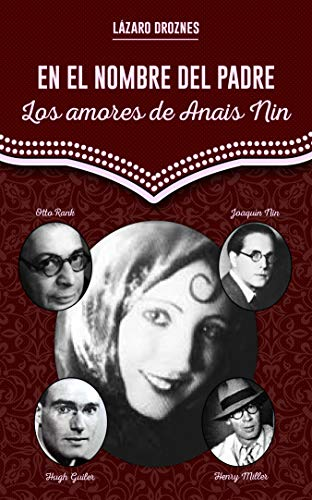 EN EL NOMBRE DEL PADRE. Los amores de Anais Nin: La historia...