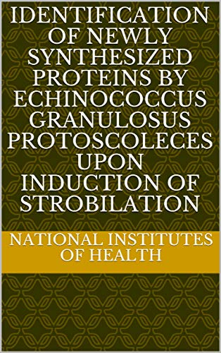 Identification of Newly Synthesized Proteins by Echinococcus granulosus Protoscoleces upon Induction of Strobilation (English Edition)