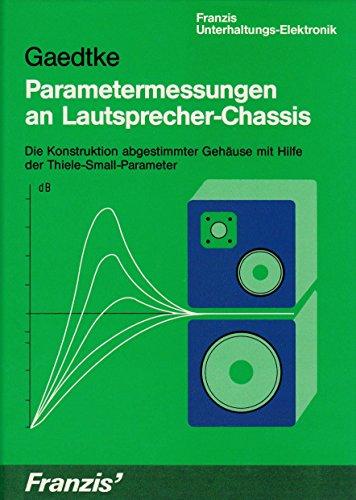 Parametermessungen an Lautsprecher-Chassis. Die Konstruktion abgestimmter Gehäuse mit Hilfe der Thiele-Small-Parameter (Franzis Unterhaltungs-Elektronik)