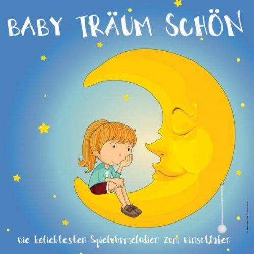 Baby Träum Schön (Die beliebtesten Spieluhrmelodien zum Einschlafen)