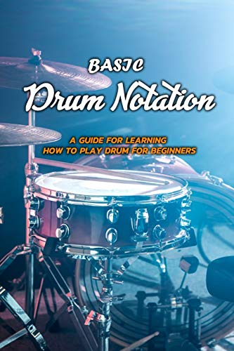 Basic Drum Notation: A Guide for Learning How to Play Drum for Beginners: Drum Notation