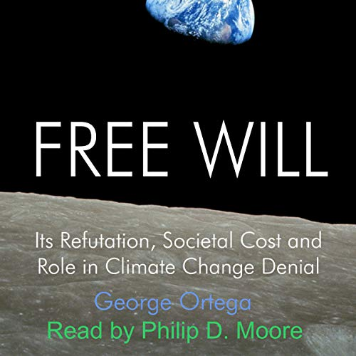 Free Will: Its Refutation, Societal Cost and Role in Climate Change Denial cover art