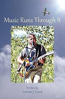 Music Runs Through It by [Lonnie J. Good]