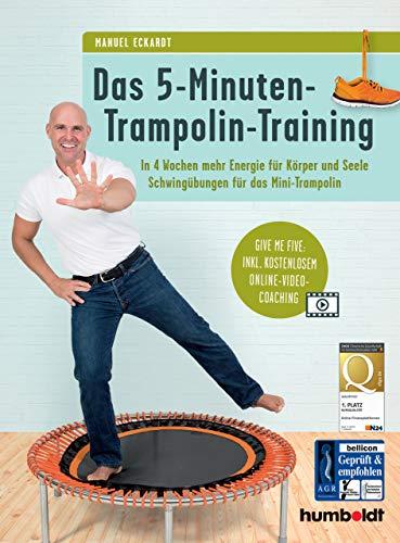 Das 5-Minuten-Trampolin-Training: In 4 Wochen mehr Energie für Körper und Seele. Schwingübungen für das Mini-Trampolin. Give me five: Inkl. kostenlosem Online-Video-Coaching