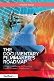 The Documentary Filmmaker's Roadmap: A Practical Guide to Planning, Production and Distribution
