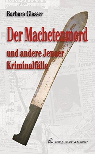 Der Machetenmord und andere Jenaer Kriminalfälle