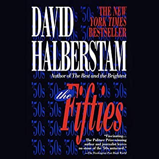 The Fifties                   By:                                                                                                                                 David Halberstam                               Narrated by:                                                                                                                                 Robertson Dean                      Length: 34 hrs and 44 mins     111 ratings     Overall 4.8
