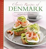Classic Recipes of Denmark: Traditional Food and Cooking in 25 Authentic Dishes