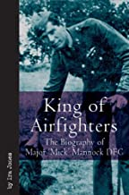 """King of Airfighters: The Biography of Major """"Mick"""" Mannock, VC, DSO MC (Vintage Aviation Series) (English Edition)"""